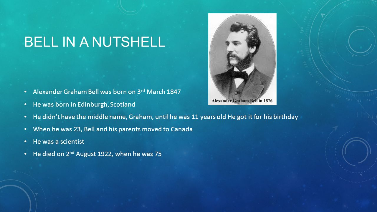 Bell in a nutshell Alexander Graham Bell was born on 3rd March 1847