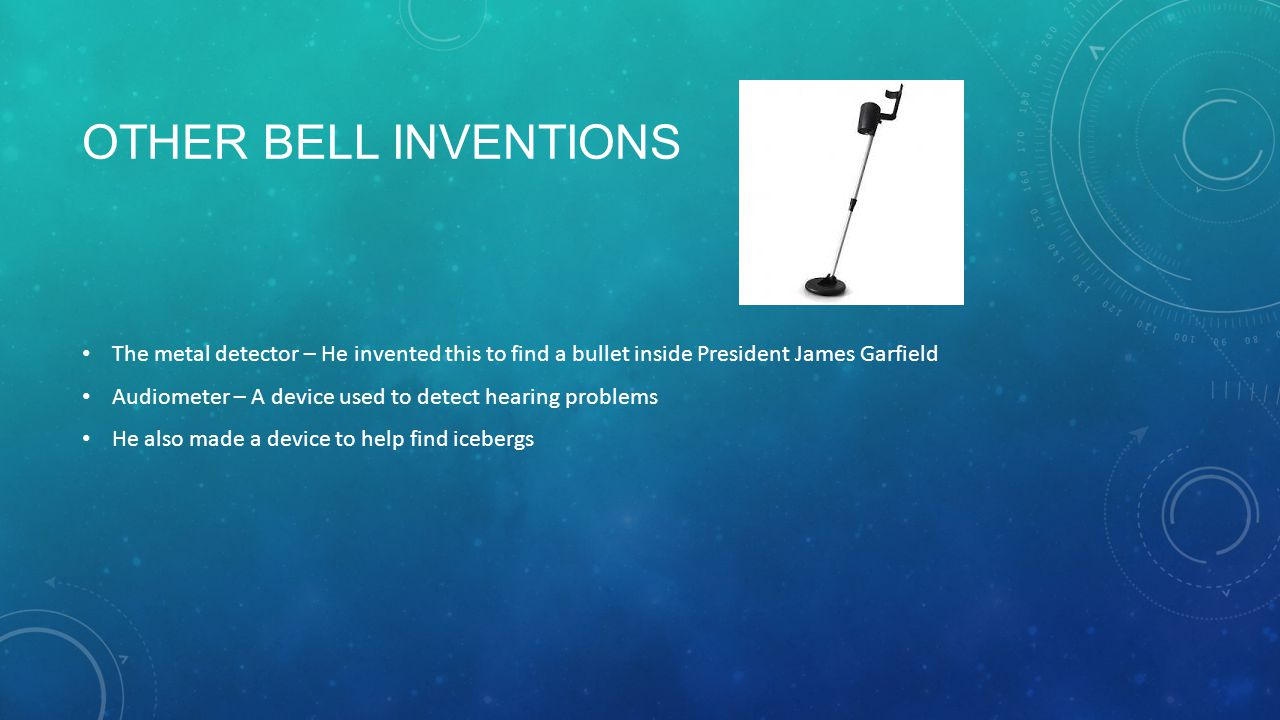 Other bell inventions The metal detector – He invented this to find a bullet inside President James Garfield.