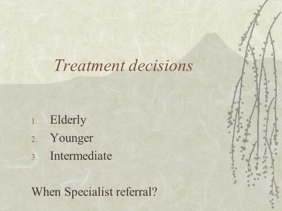 Elderly Younger Intermediate When Specialist referral