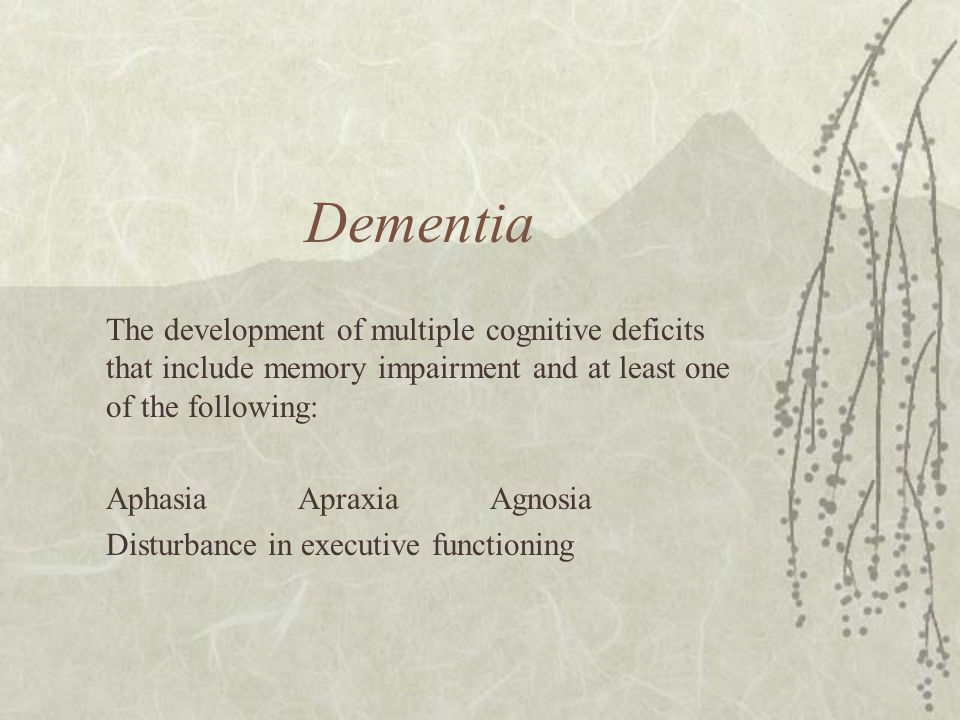 Dementia The development of multiple cognitive deficits that include memory impairment and at least one of the following: