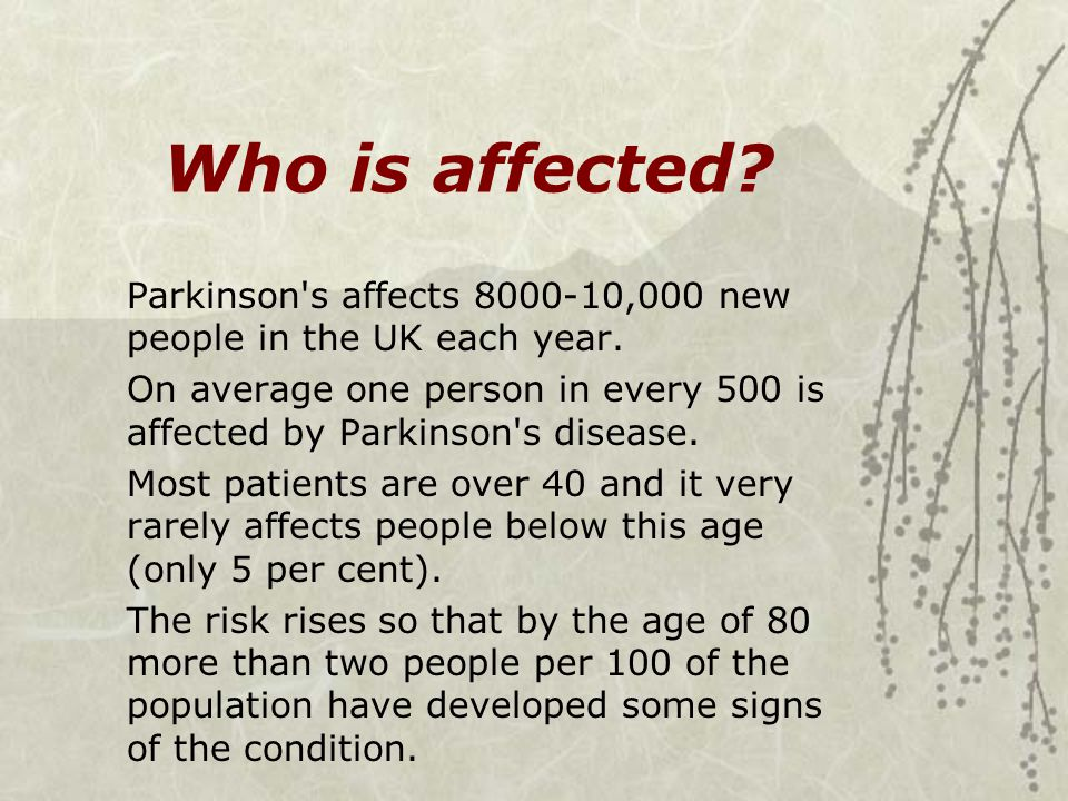 Who is affected Parkinson s affects 8000-10,000 new people in the UK each year.