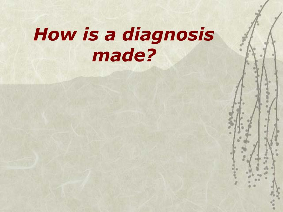 How is a diagnosis made