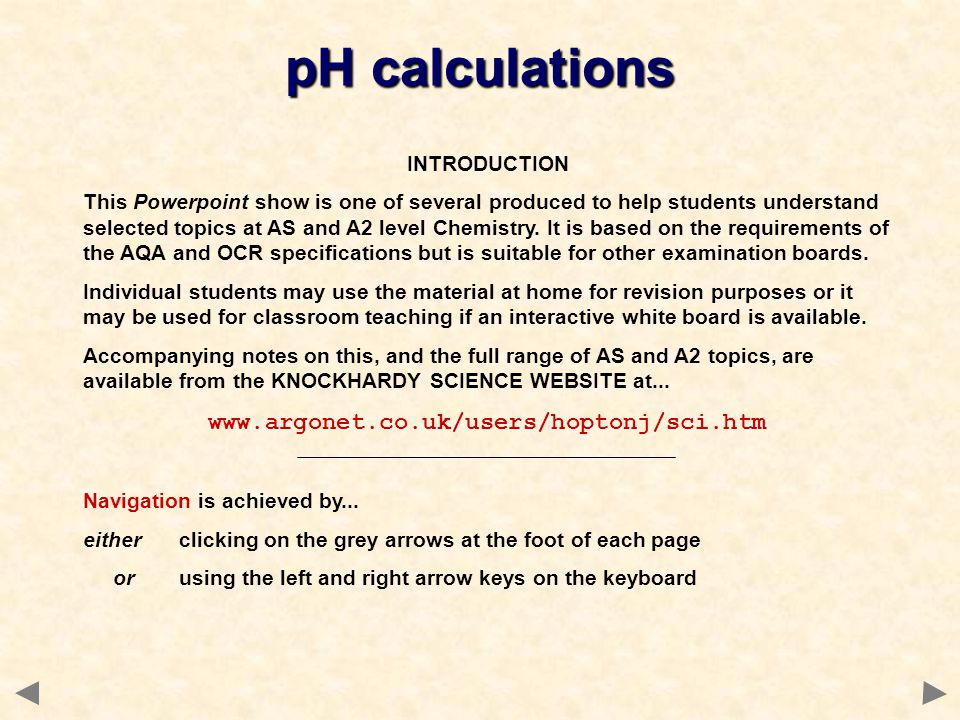 pH calculations www.argonet.co.uk/users/hoptonj/sci.htm INTRODUCTION