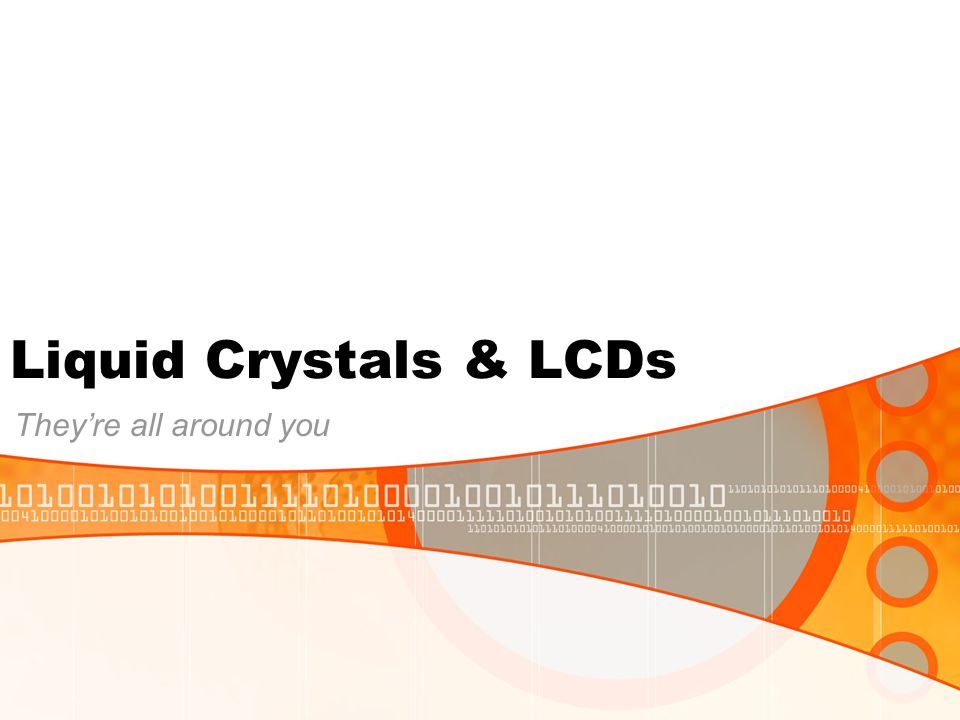 Liquid Crystals & LCDs They're all around you