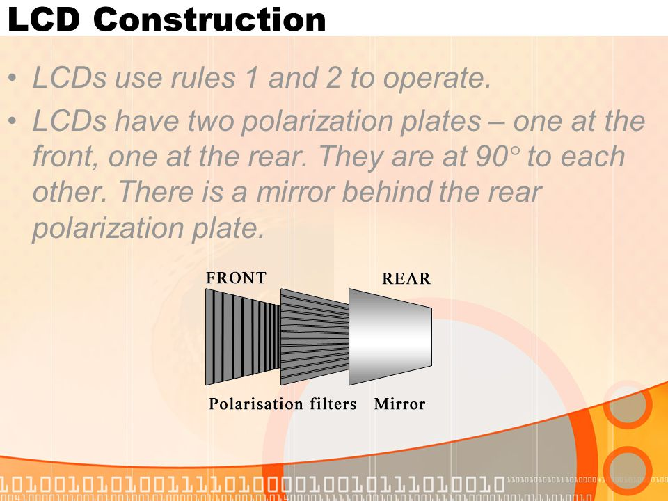 LCD Construction LCDs use rules 1 and 2 to operate.