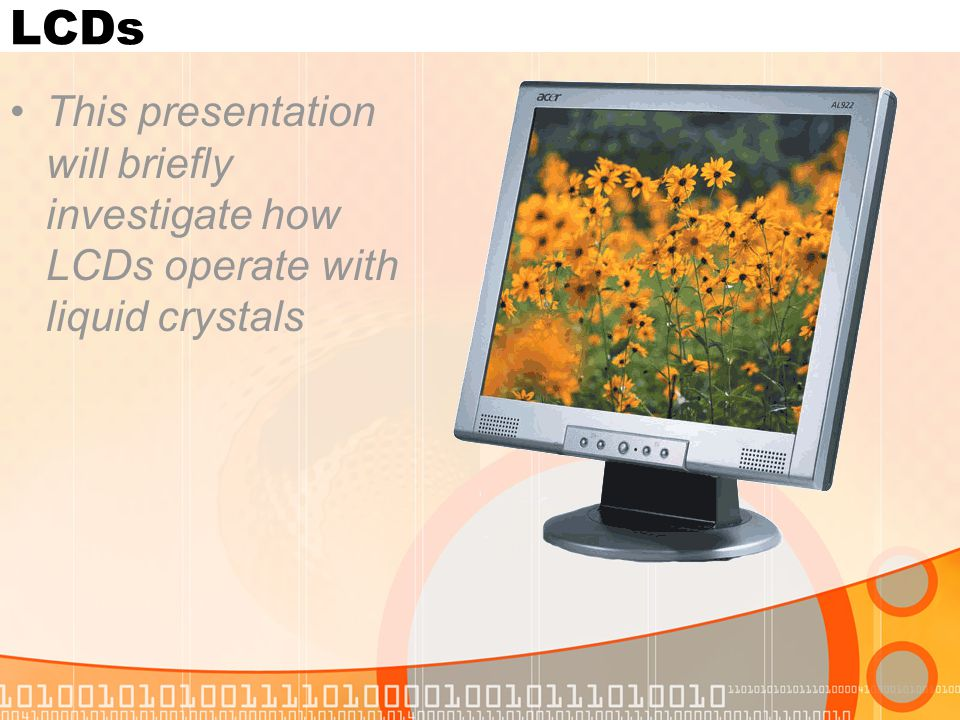 LCDs This presentation will briefly investigate how LCDs operate with liquid crystals