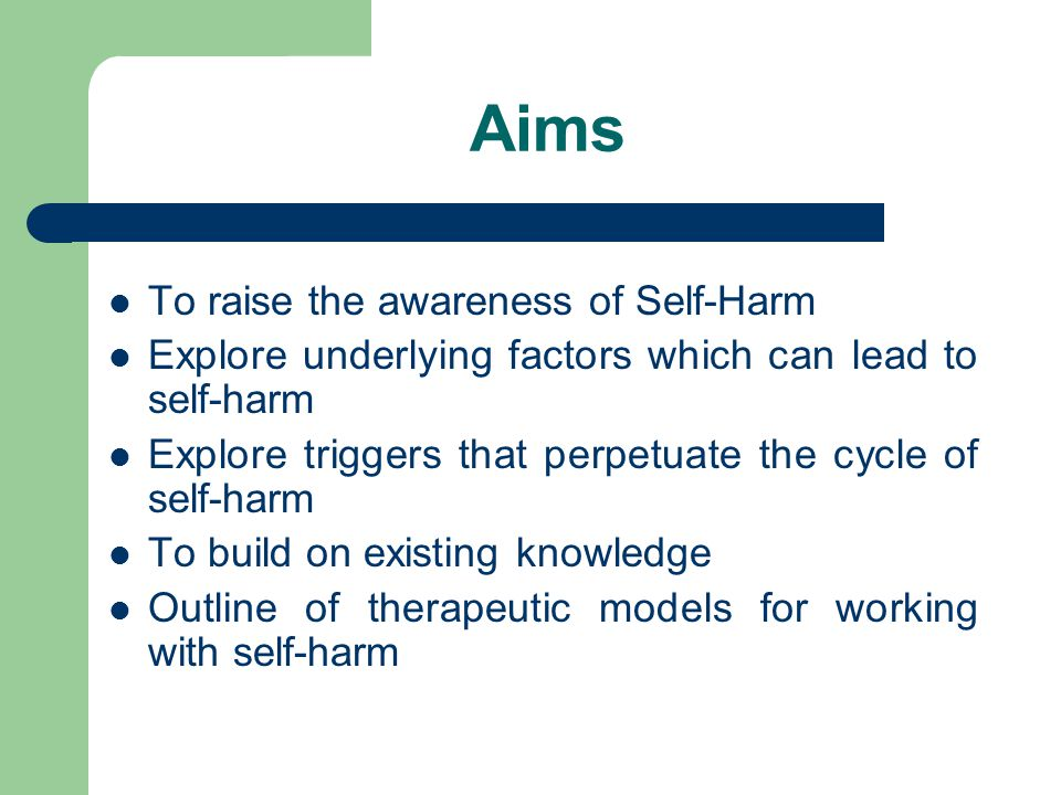 Aims To raise the awareness of Self-Harm