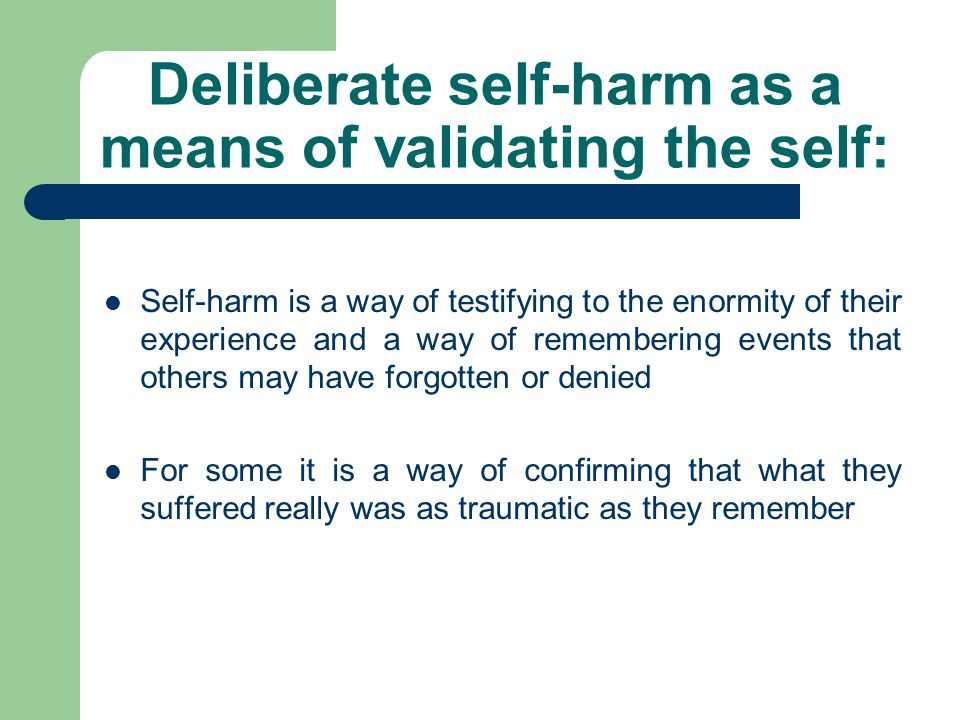 Deliberate self-harm as a means of validating the self: