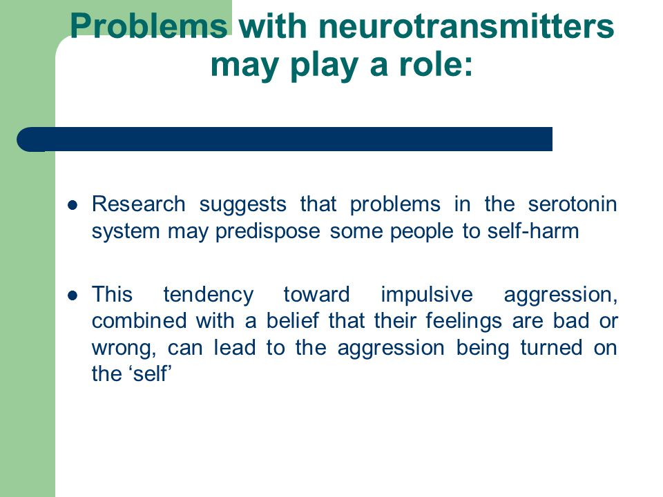 Problems with neurotransmitters may play a role: