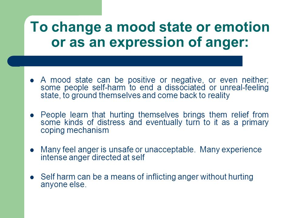 To change a mood state or emotion or as an expression of anger: