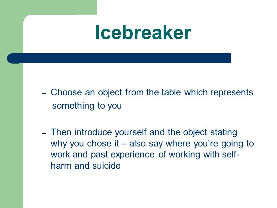 Icebreaker Choose an object from the table which represents