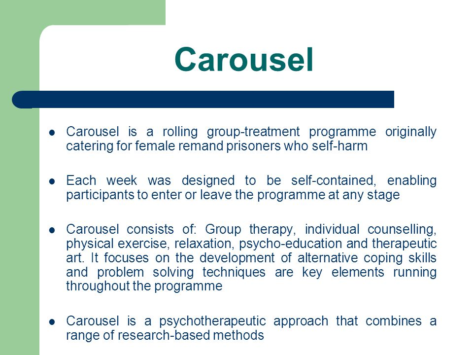 Carousel Carousel is a rolling group-treatment programme originally catering for female remand prisoners who self-harm.