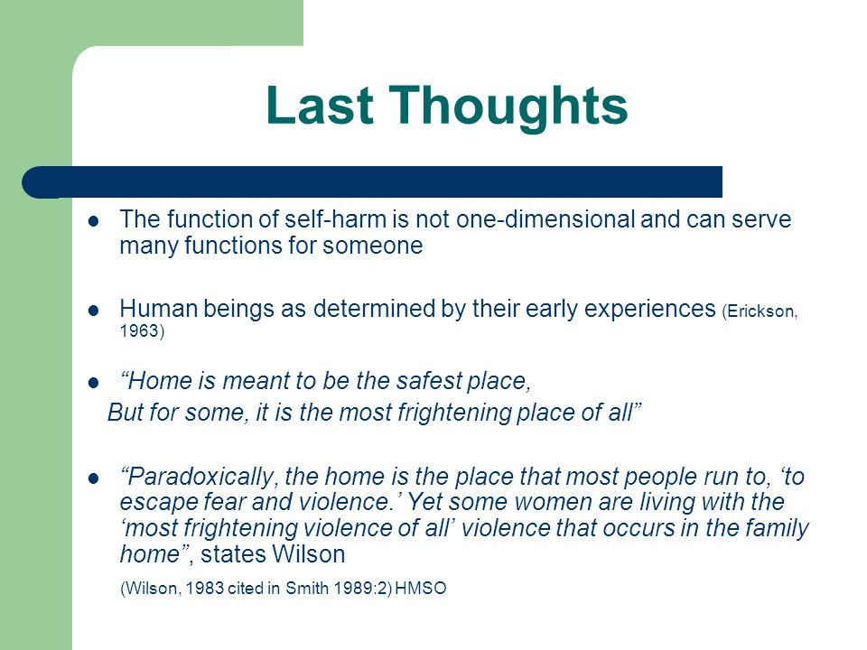 Last Thoughts The function of self-harm is not one-dimensional and can serve many functions for someone.