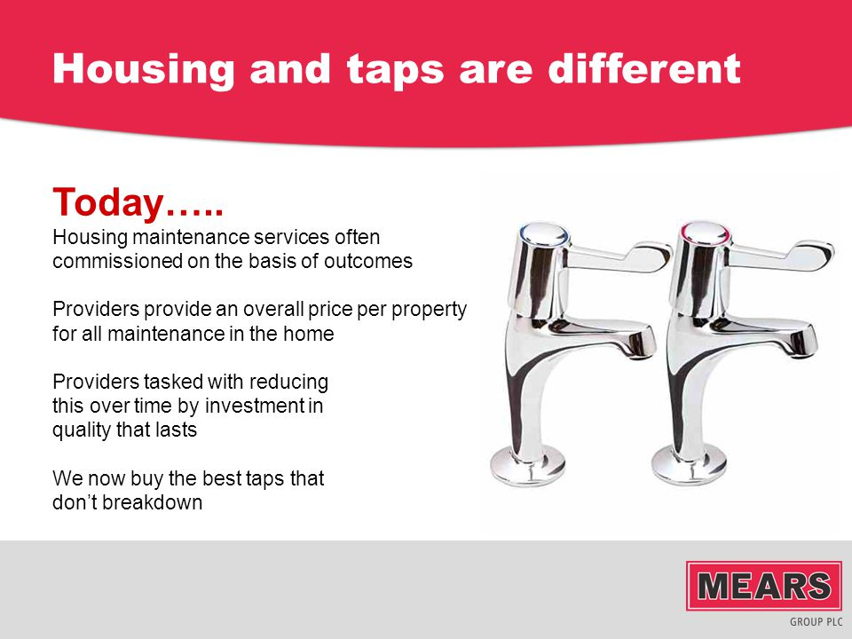 Housing and taps are different