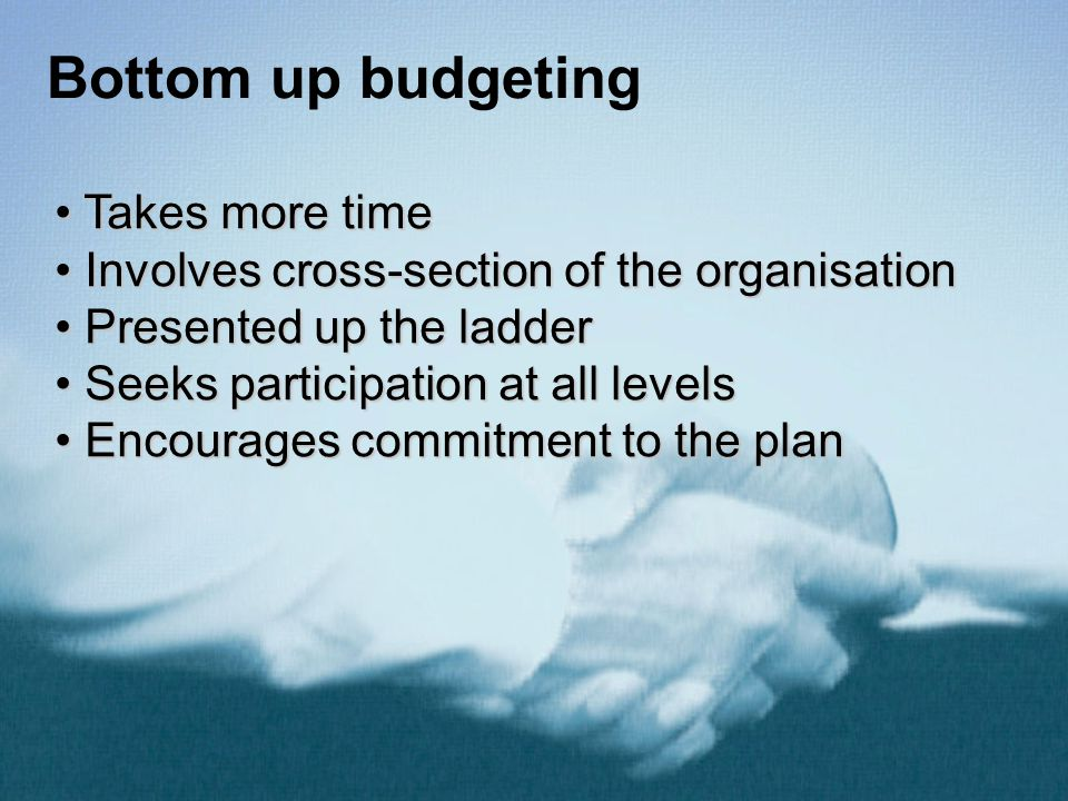 Bottom up budgeting Takes more time
