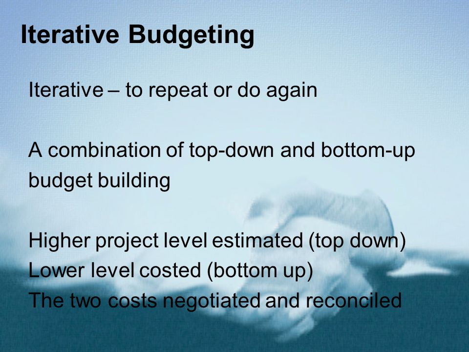 Iterative Budgeting Iterative – to repeat or do again