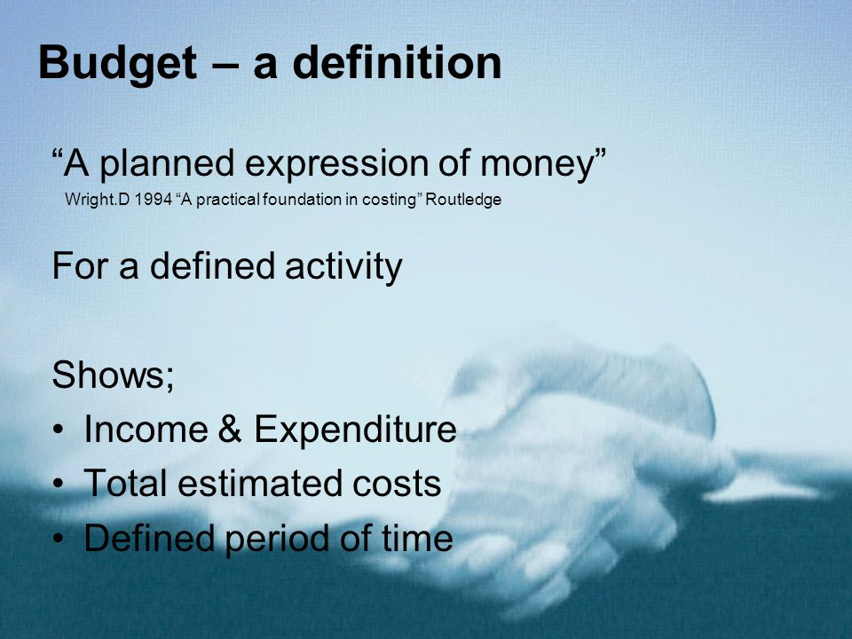 Budget – a definition A planned expression of money