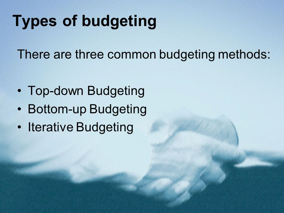 Types of budgeting There are three common budgeting methods: