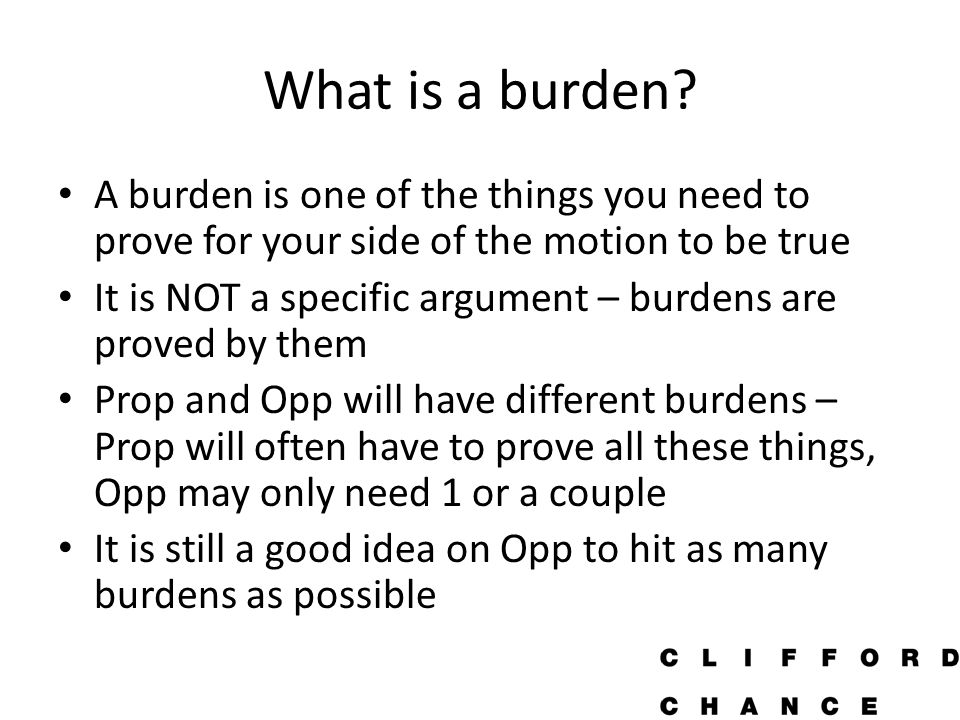 What is a burden A burden is one of the things you need to prove for your side of the motion to be true.