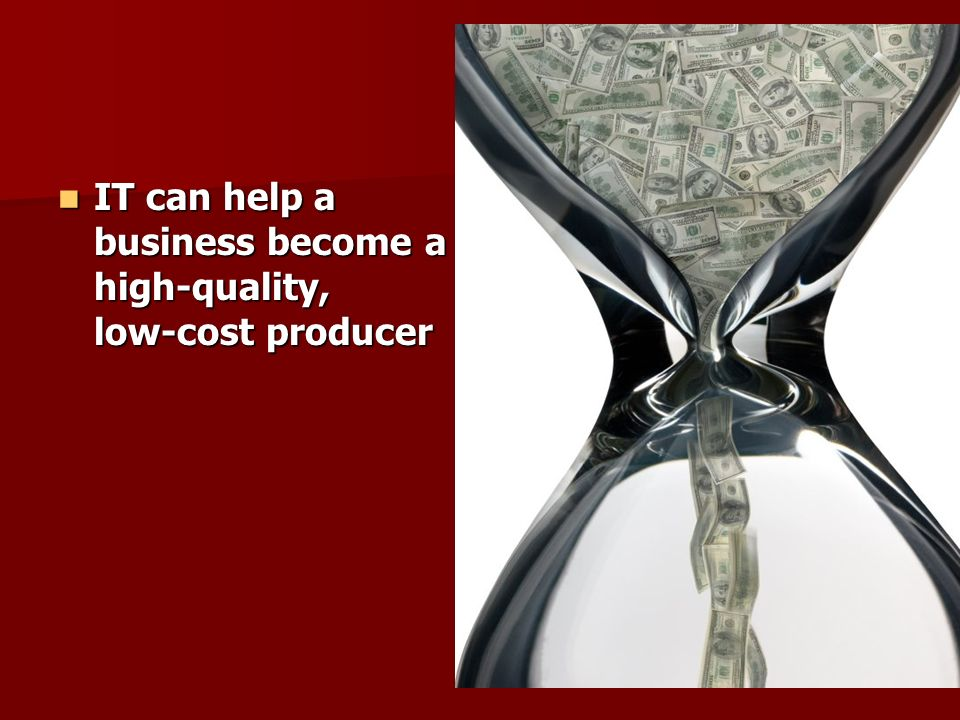 IT can help a business become a high-quality, low-cost producer