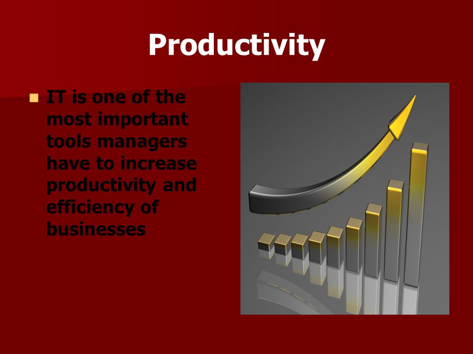 Productivity IT is one of the most important tools managers have to increase productivity and efficiency of businesses.