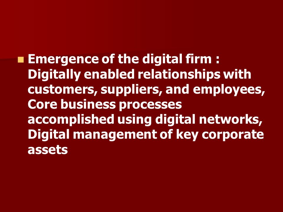 Emergence of the digital firm : Digitally enabled relationships with customers, suppliers, and employees, Core business processes accomplished using digital networks, Digital management of key corporate assets