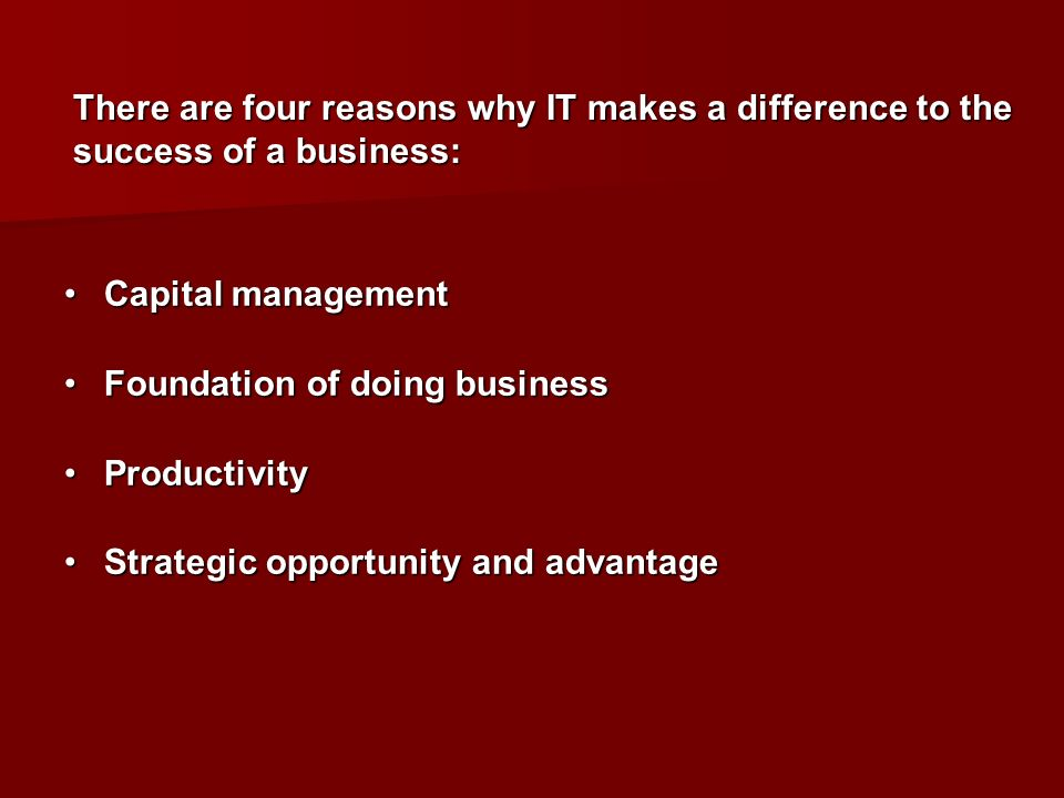 There are four reasons why IT makes a difference to the success of a business: