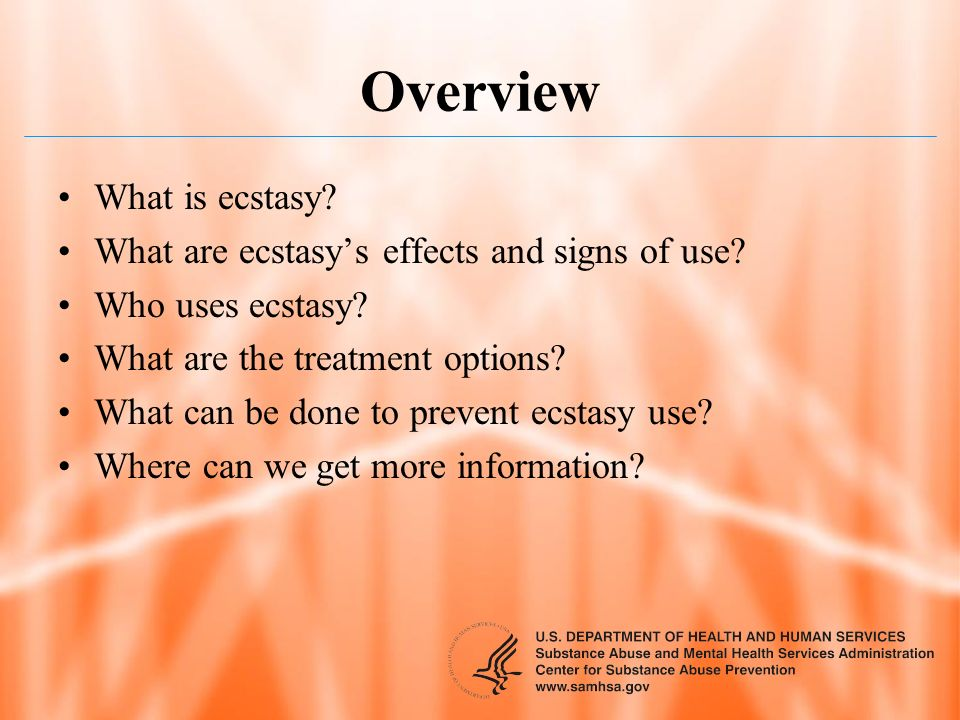 Overview What is ecstasy What are ecstasy's effects and signs of use