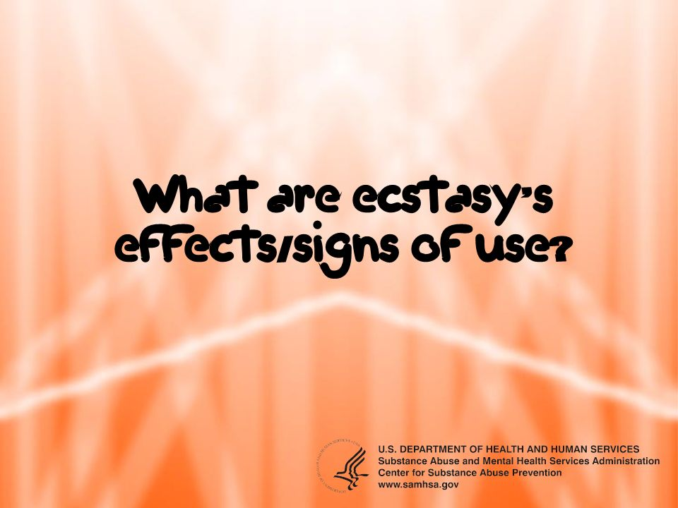 What are ecstasy's effects/signs of use