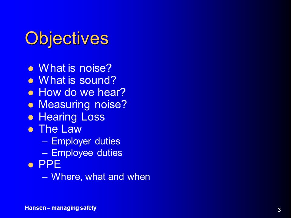 Objectives What is noise What is sound How do we hear