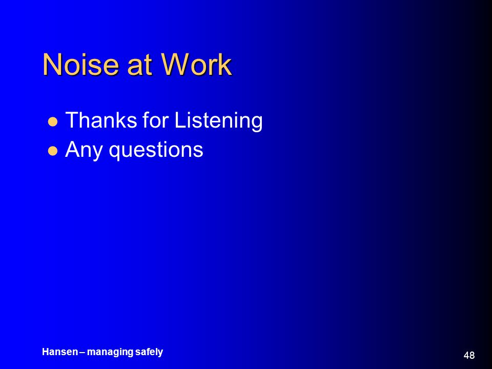 Noise at Work Thanks for Listening Any questions