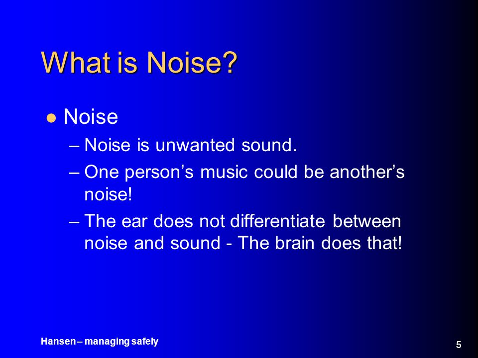 What is Noise Noise Noise is unwanted sound.
