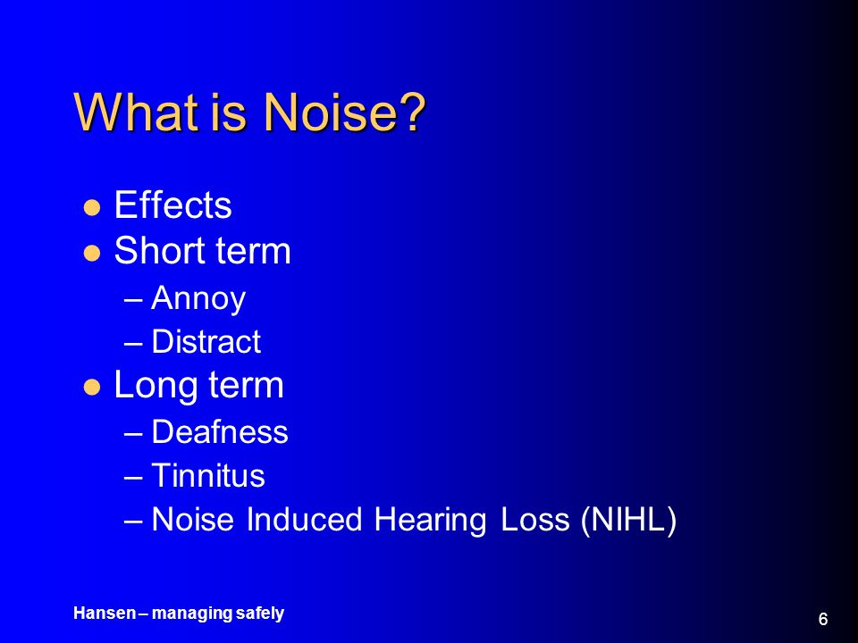 What is Noise Effects Short term Long term Annoy Distract Deafness