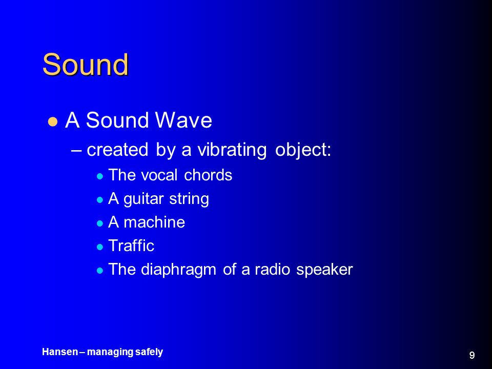 Sound A Sound Wave created by a vibrating object: The vocal chords