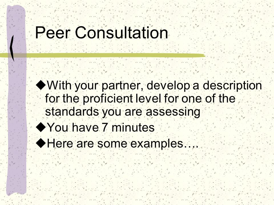 Peer Consultation With your partner, develop a description for the proficient level for one of the standards you are assessing.