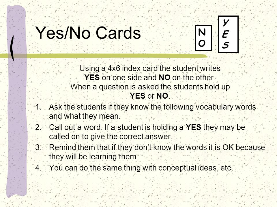 Yes/No Cards Y E N S O Using a 4x6 index card the student writes