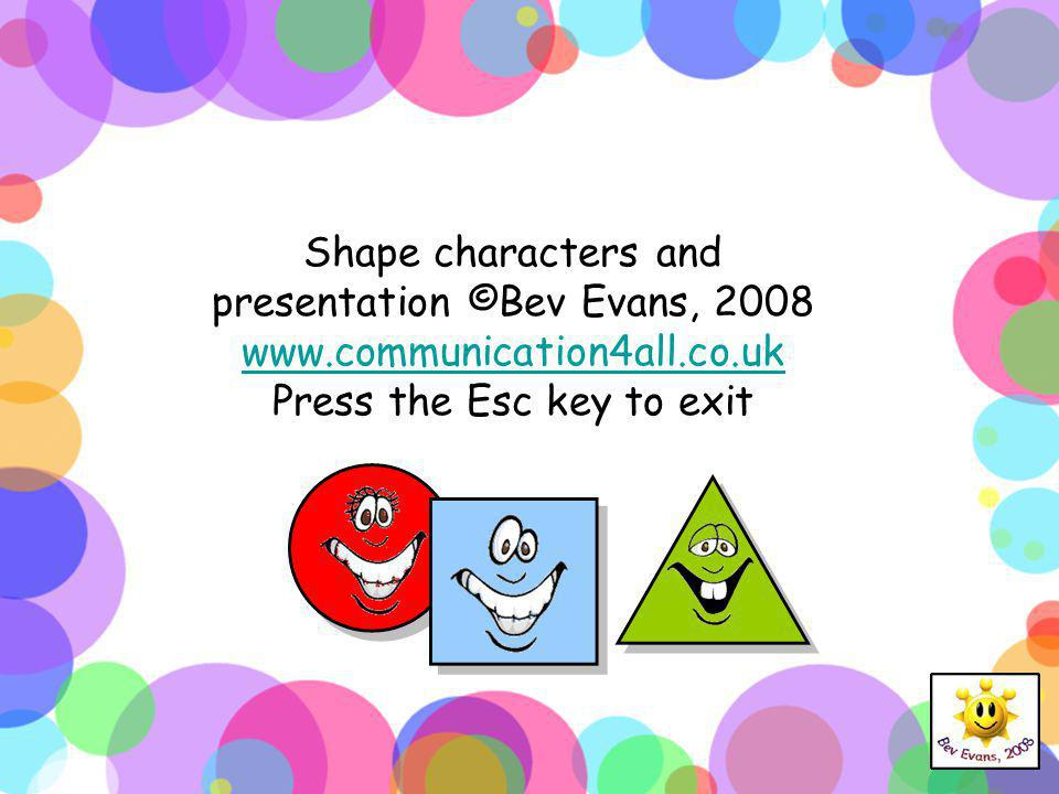 Shape characters and presentation ©Bev Evans, 2008 www