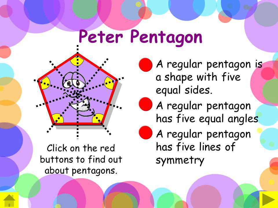 Click on the red buttons to find out about pentagons.