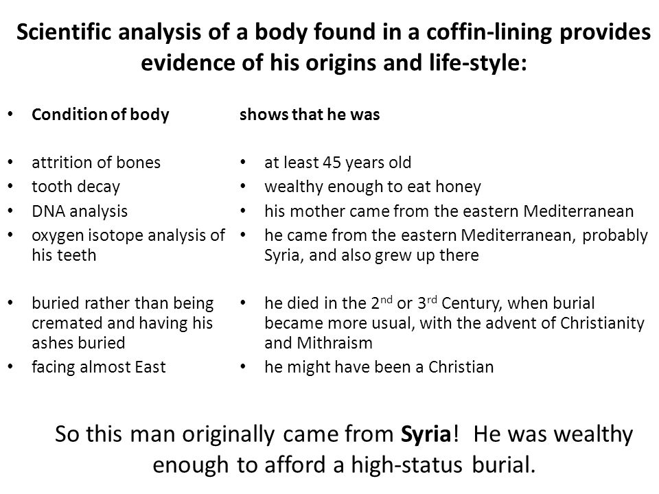 Scientific analysis of a body found in a coffin-lining provides evidence of his origins and life-style: