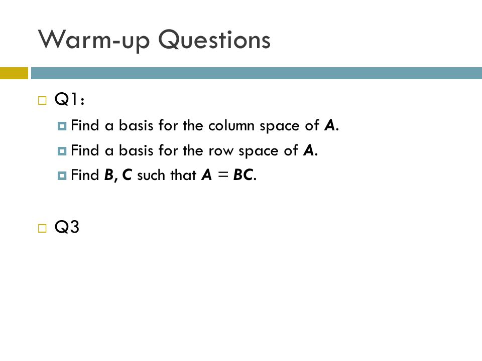 Warm-up Questions Q1: Q3 Find a basis for the column space of A.