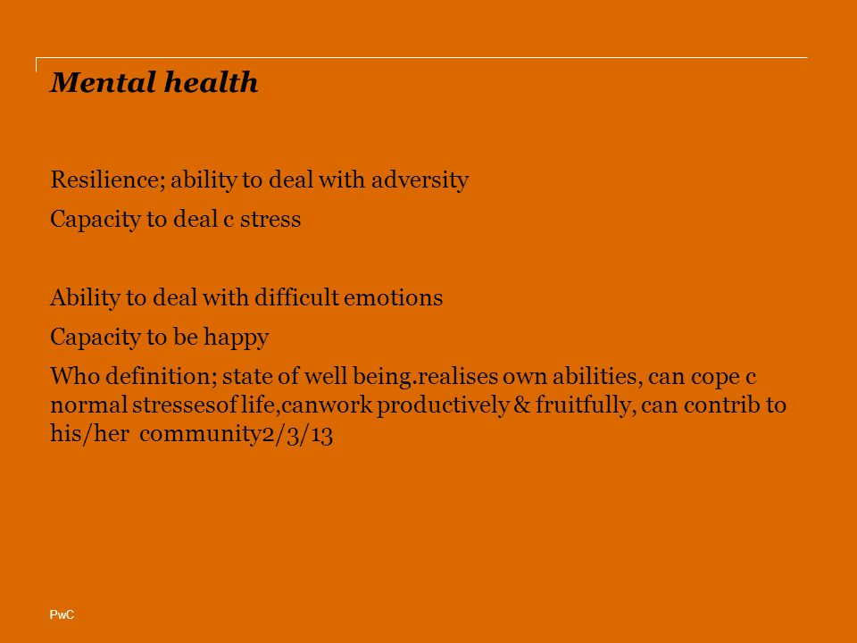 Mental health Resilience; ability to deal with adversity