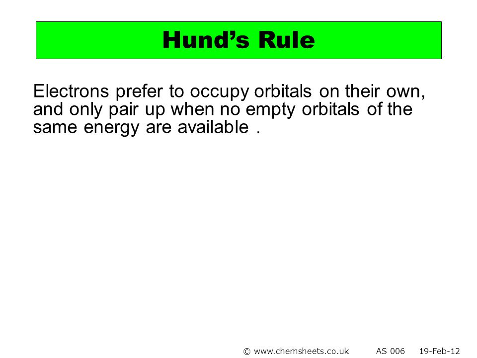 Hund's Rule Electrons prefer to occupy orbitals on their own, and only pair up when no empty orbitals of the same energy are available .