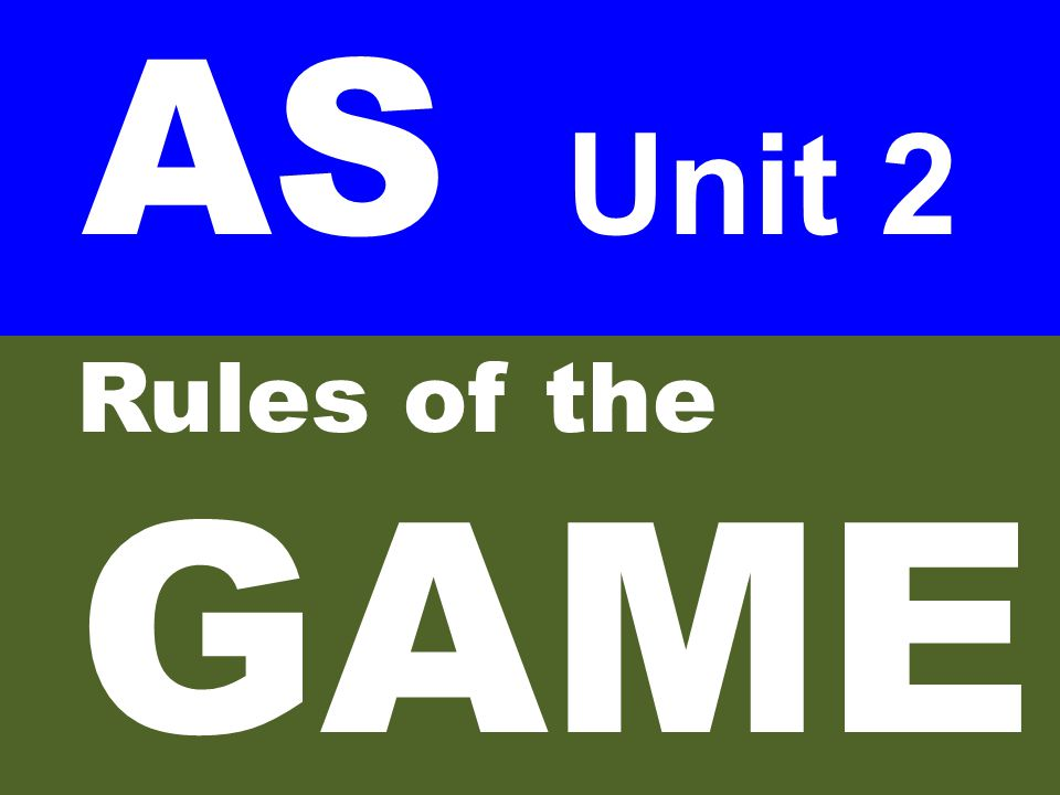 AS Unit 2 Rules of the GAME