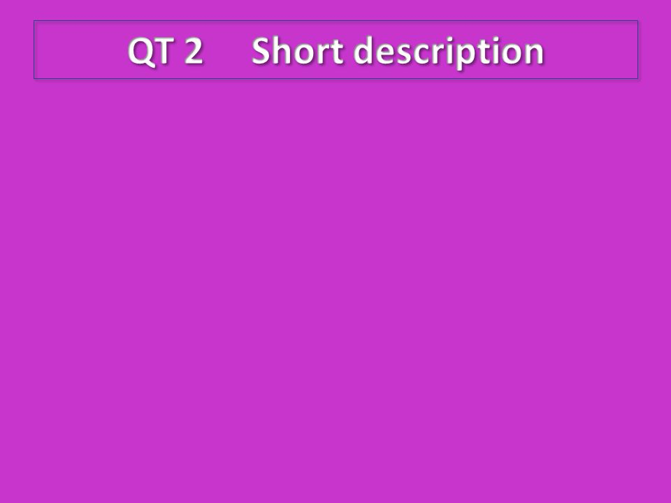 QT 2 Short description