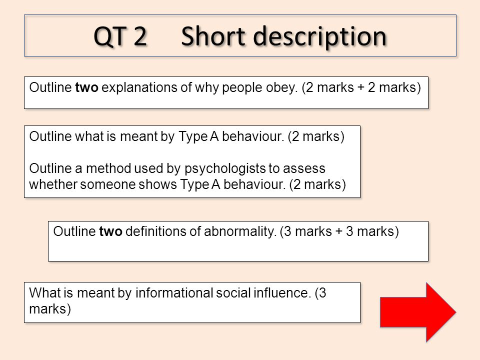 QT 2 Short description Outline two explanations of why people obey. (2 marks + 2 marks) Outline what is meant by Type A behaviour. (2 marks)
