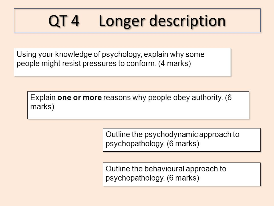 QT 4 Longer description Using your knowledge of psychology, explain why some people might resist pressures to conform. (4 marks)