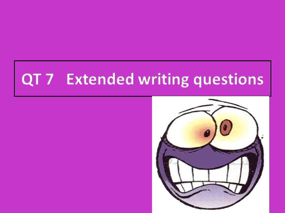 QT 7 Extended writing questions