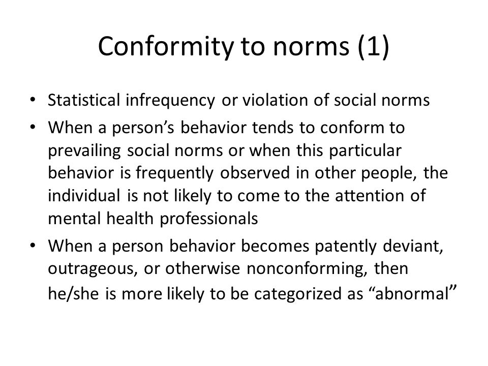 Conformity to norms (1) Statistical infrequency or violation of social norms.