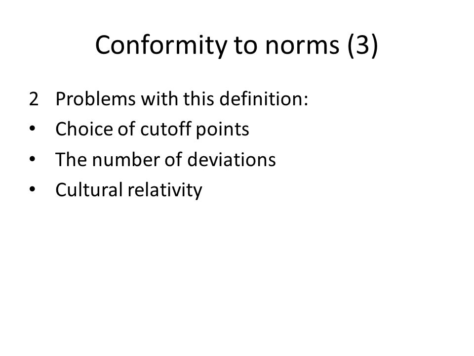 Conformity to norms (3) Problems with this definition: