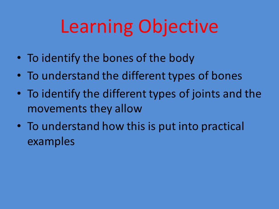 Learning Objective To identify the bones of the body